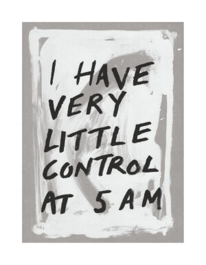 I Have Very Little Control At 5AM